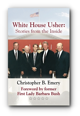 WHITE HOUSE USHER: Stories from the Inside by Christopher B. Emery, Forward by Barbara Bush