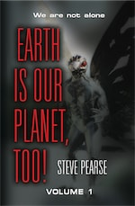 Earth is Our Planet, Too! - Volume 1 by Steve Pearse