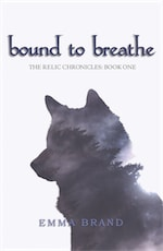 Bound to Breathe - The Relic Chronicles: Book One by Emma Brand