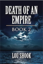 DEATH OF AN EMPIRE: BOOK 2 by Lou Shook