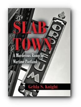 Slab Town: A Murderous Romp Through Wartime Portland by GEHLA S. KNIGHT