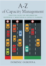 A-Z of Capacity Management: Practical Guide for Implementing Enterprise IT Monitoring & Capacity Planning cover