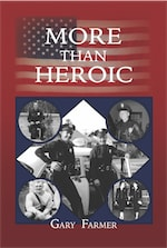 MORE THAN HEROIC: The Spoken Words of Those Who Served With The Los Angeles Police Department by Gary Farmer