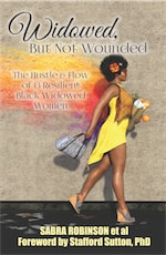Widowed, But Not Wounded: The Hustle & Flow of 13 Resilient Black Widowed Women by Sabra Robinson