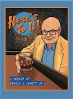 Here's To It! by Gerald A. Jewett, Jr.