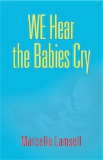 WE HEAR THE BABIES CRY by Marcella Lamsell