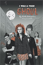I WAS A TEEN GHOUL by Katherine Warpeha and Lisa Noble