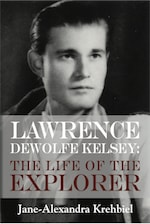 Lawrence DeWolfe Kelsey: The Life of the Explorer cover