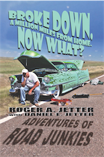 Broke Down, A Million Miles From Home. Now What? by Roger A. Jetter with Daniel E. Jetter