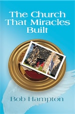 THE CHURCH THAT MIRACLES BUILT cover