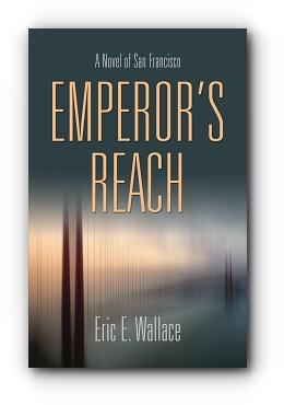 EMPEROR'S REACH: A Novel of San Francisco by Eric E. Wallace