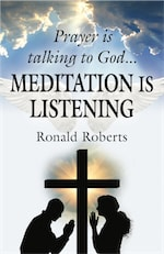 Prayer is Talking to God ... MEDITATION is LISTENING! by Ron Roberts
