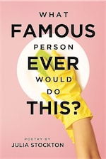 What Famous Person Ever Would Do This? by Julia Stockton and Collins Walker