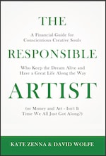 The Responsible Artist: A Financial Guide for Conscientious Creative Souls Who Keep the Dream Alive and Have a Great Life Along the Way by Kate Zenna & David Wolfe