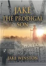 Jake - The Prodigal Son by Jake Winston