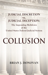 COLLUSION: Judicial Discretion vs. Judicial Deception - The Impending Meltdown of the United States Federal Judicial System cover