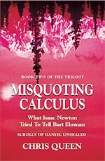 Misquoting Calculus: What Isaac Newton Tried To Tell Bart Ehrman by Chris Queen