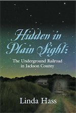Hidden In Plain Sight: The Underground Railroad in Jackson County cover