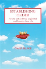 Establishing Order: How to Get and Stay Organized and Improve Your Life by Diana Blake