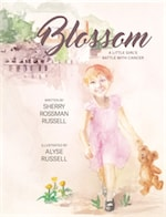 Blossom: A Little Girl's Battle With Cancer by SHERRY ROSSMAN RUSSELL and ALYSE RUSSELL