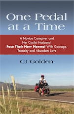 ONE PEDAL AT A TIME: A Novice Caregiver and Her Cyclist Husband Face Their New Normal with Courage, Tenacity and Abundant Love by CJ Golden