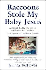 Raccoons Stole My Baby Jesus by Jennifer Doll, DVM