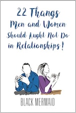 22 Thangs Men and Women Should Aught Not Do in Relationships! by Black Mermaid