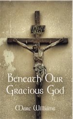 BENEATH OUR GRACIOUS GOD by Marc Williams