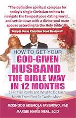 HOW TO GET YOUR GOD-GIVEN HUSBAND THE BIBLE WAY IN 12 MONTHS: 12 PRAYER POINTS AND WHAT TO DO EACH MONTH FROM FIRST TO TWELFTH MONTH by MOSHOOD ADEMOLA FAYEMIWO PhD and MARGIE MARIE NEAL EdD
