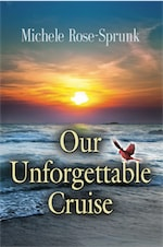 OUR UNFORGETTABLE CRUISE by Michele Rose-Sprunk