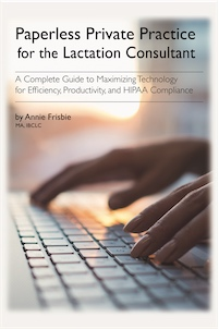 Paperless Private Practice for the IBCLC: A Complete Guide to Maximizing Technology for Efficiency, Productivity, and HIPAA Compliance by Annie Frisbie IBCLC MA