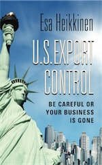 U.S. Export Control: Be Careful or Your Business Will Be Gone by Esa Heikkinen