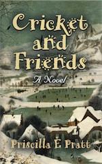 CRICKET AND FRIENDS: A Novel by Priscilla E. Pratt