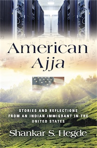 American Ajja: Stories and Reflections from an Indian Immigrant in the United States by Shankar S. Hegde