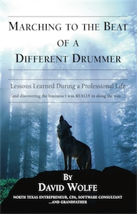 MARCHING TO THE BEAT OF A DIFFERENT DRUMMER: Lessons Learned during a Professional Life (and discovering the business I was REALLY in along the way...) cover