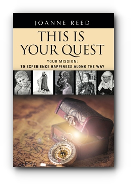 THIS IS YOUR QUEST - Your Mission: To Experience True Happiness Along the Way by Joanne Reed