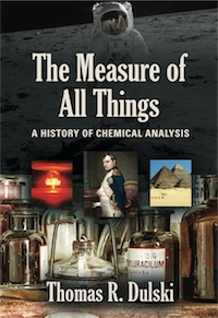 The Measure of All Things: A History of Chemical Analysis by Thomas R. Dulski