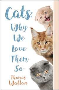 Cats: Why We Love Them So by Thomas Walton