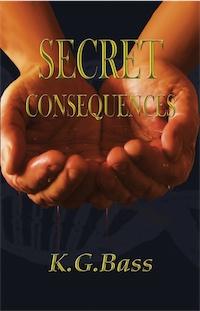 Secret Consequences by K.G. Bass