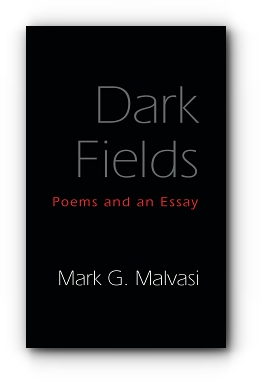 Dark Fields: Poems and an Essay by Mark G. Malvasi