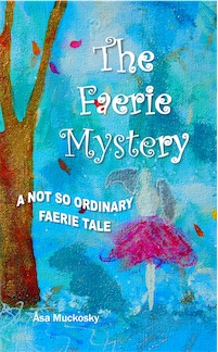 THE FAERIE MYSTERY: A NOT SO ORDINARY FAERIE TALE cover