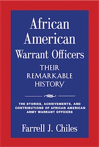 AFRICAN AMERICAN WARRANT OFFICERS - THEIR REMARKABLE HISTORY by Farrell J. Chiles