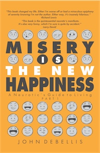 MISERY IS THE NEW HAPPINESS: The Neurotic's Guided to Living - Book 1 by John J DeBellis