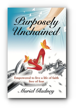 Purposely Unchained: Empowered for a life of faith without fear by Muriel Gladney