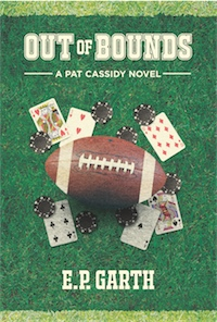 OUT OF BOUNDS: A Pat Cassidy Novel by E.P. Garth