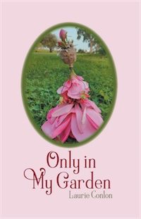 Only in My Garden by Laurie Conlon