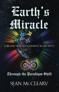 Earth's Miracle Through the Paradigm Shift by Sean McCleary