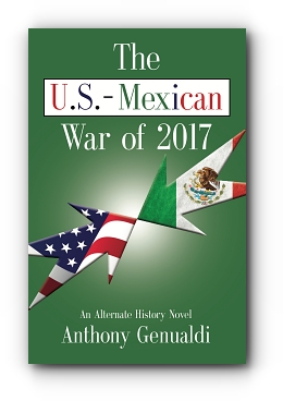 The U.S.-Mexican War of 2017, Second Edition by Anthony Genualdi